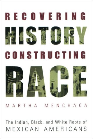 Recovering History, Constructing Race The Indian, Black, and White Roots of Mexican Americans  2002 edition cover