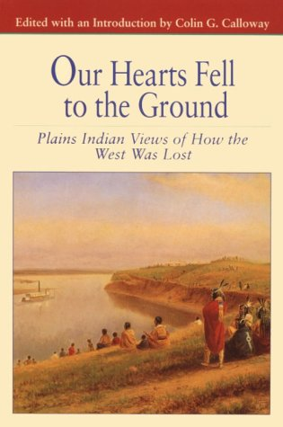 Our Hearts Fell to the Ground Plains Indian Views of How the West Was Lost  1996 edition cover
