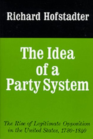 Idea of a Party System The Rise of Legitimate Opposition in the United States, 1780-1840 N/A edition cover