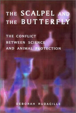 Scalpel and the Butterfly The Conflict Between Animal Research and Animal Protection  2000 edition cover