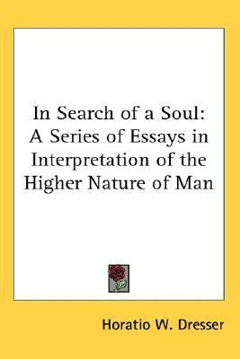 In Search of a Soul A Series of Essays in Interpretation of the Higher Nature of Man N/A 9780548006542 Front Cover