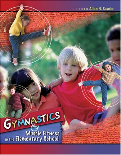Gymnastics and Muscle Fitness in the Elementary School  2005 (Revised) 9780757516542 Front Cover
