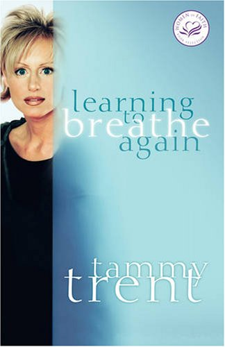 Learning to Breathe Again Choosing Life and Finding Hope after a Shattering Loss  2006 9780849909542 Front Cover