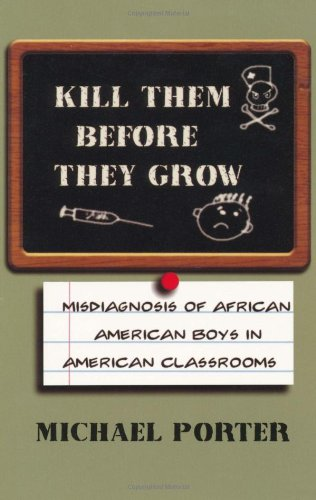 Kill Them Before They Grow The Misdiagnosis of African American Boys in American Classrooms N/A edition cover