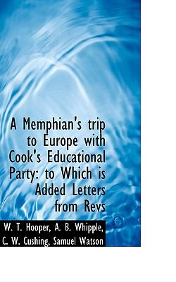 Memphian's Trip to Europe with Cook's Educational Party : To Which Is Added Letters from Revs N/A 9781115333542 Front Cover