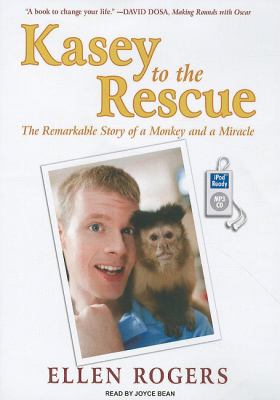 Kasey to the Rescue: The Remarkable Story of a Monkey and a Miracle  2010 9781400169542 Front Cover
