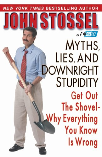 Myths, Lies, and Downright Stupidity Get Out the Shovel--Why Everything You Know Is Wrong  2006 9781401302542 Front Cover
