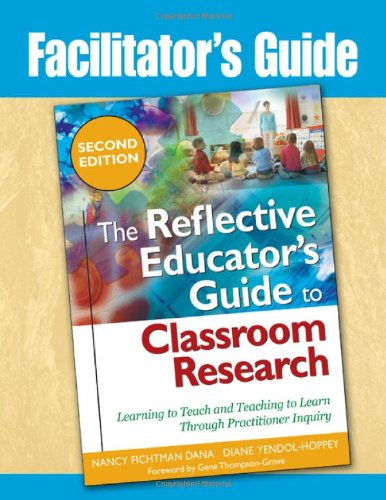 Facilitator's Guide The Reflective Educator's Guide to Classroom Research: Learning to Teach and Teaching to Learn Through Practitioner Inquiry 2nd 2009 edition cover