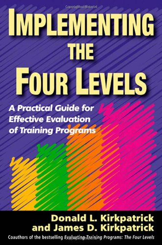 Implementing the Four Levels A Practical Guide for Effective Evaluation of Training Programs  2007 9781576754542 Front Cover