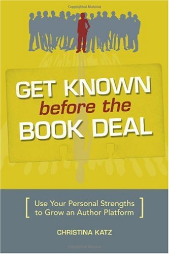 Get Known Before the Book Deal Use Your Personal Strengths to Grow an Author Platform  2008 edition cover