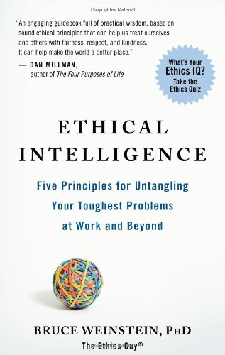 Ethical Intelligence Five Principles for Untangling Your Toughest Problems at Work and Beyond  2011 edition cover
