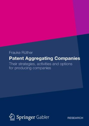 Patent Aggregating Companies Their Strategies, Activities and Options for Producing Companies  2013 9783834944542 Front Cover