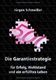 Die Garantiestrategie F�r Erfolg, Wohlstand und ein Erf�lltes Leben  N/A 9783837039542 Front Cover