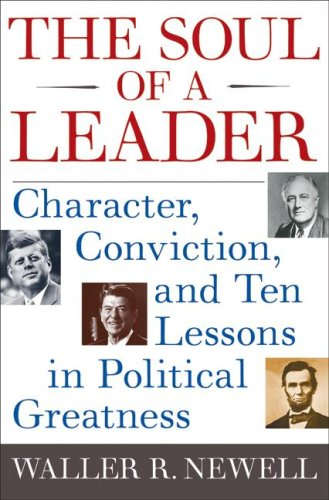 Soul of a Leader Character, Conviction, and Ten Lessons in Political Greatness  2009 edition cover