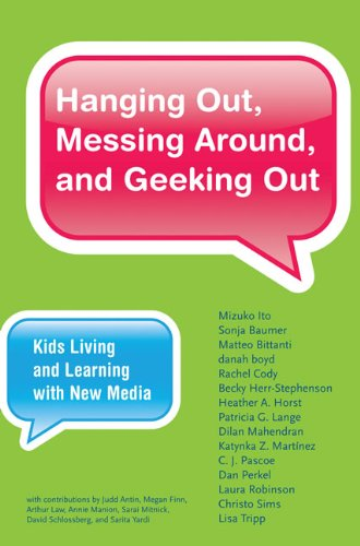 Hanging Out, Messing Around, and Geeking Out Kids Living and Learning with New Media  2013 edition cover