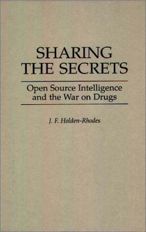 Sharing the Secrets Open Source Intelligence and the War on Drugs  1997 9780275954543 Front Cover