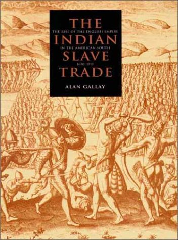 Indian Slave Trade The Rise of the English Empire in the American South, 1670-1717  2002 9780300087543 Front Cover