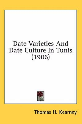 Date Varieties and Date Culture in Tunis  N/A 9780548971543 Front Cover