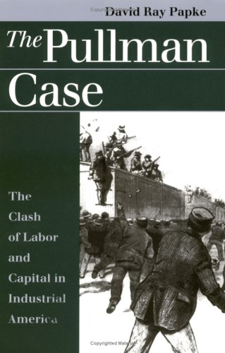 Pullman Case The Clash of Labor and Capital in Industrial American  1999 edition cover