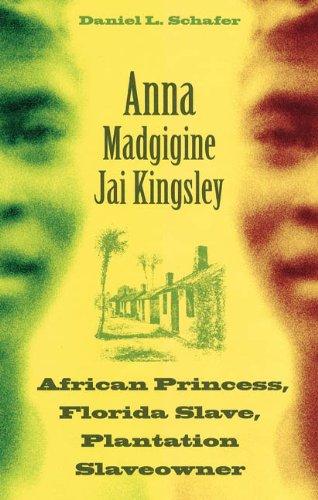 Anna Madgigine Jai Kingsley African Princess, Florida Slave, Plantation Slaveowner  2010 9780813035543 Front Cover