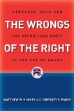 Wrongs of the Right Language, Race, and the Republican Party in the Age of Obama  2014 edition cover
