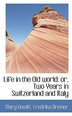 Life in the Old World Or, Two Years in Switzerland and Italy N/A 9781116821543 Front Cover