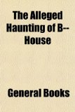 Alleged Haunting of B-- House  N/A edition cover
