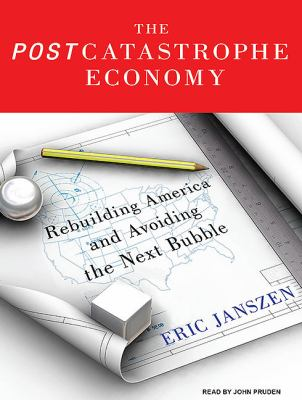 The Post Catastrophe Economy: Rebuilding After the Great Collapse of 2008: Library Edition  2010 9781400146543 Front Cover