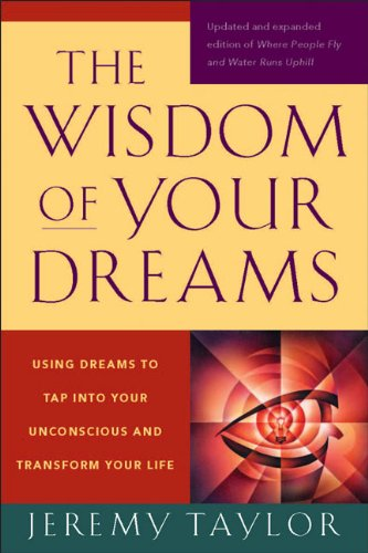 Wisdom of Your Dreams Using Dreams to Tap into Your Unconscious and Transform Your Life  2009 9781585427543 Front Cover