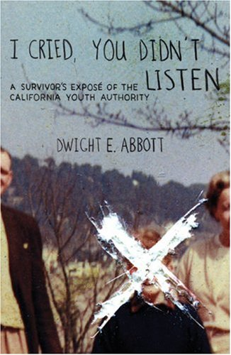 I Cried, You Didn't Listen A Survivor's Expose of the California Youth Authority  2006 edition cover