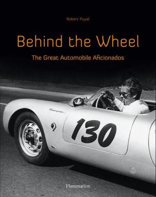 Behind the Wheel The Great Automobile Aficionados  2010 9782080301543 Front Cover