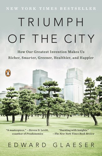 Triumph of the City How Our Greatest Invention Makes Us Richer, Smarter, Greener, Healthier, and Happier  2012 edition cover