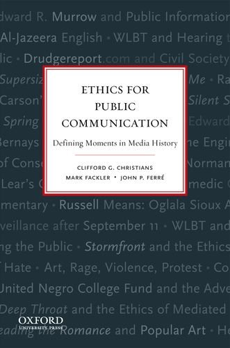 Ethics for Public Communication Defining Moments in Media History  2011 edition cover
