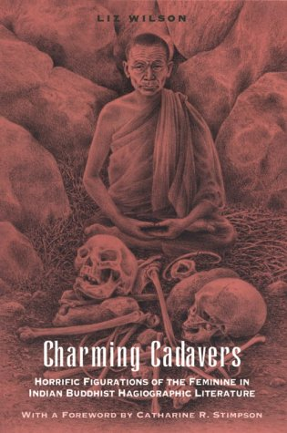 Charming Cadavers Horrific Figurations of the Feminine in Indian Buddhist Hagiographic Literature N/A 9780226900544 Front Cover