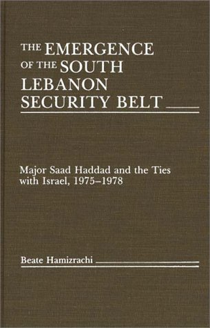 Emergence of the South Lebanon Security Belt Major Saad Haddad and the Ties with Israel, 1975-1978  1988 9780275928544 Front Cover