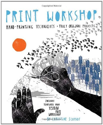 Print Workshop Hand-Printing Techniques and Truly Original Projects  2011 edition cover