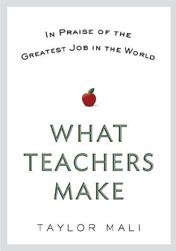 What Teachers Make In Praise of the Greatest Job in the World  2012 9780399158544 Front Cover