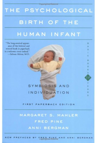Psychological Birth of the Human Infant Symbiosis and Individuation Symbiosis and Individuation  2000 edition cover