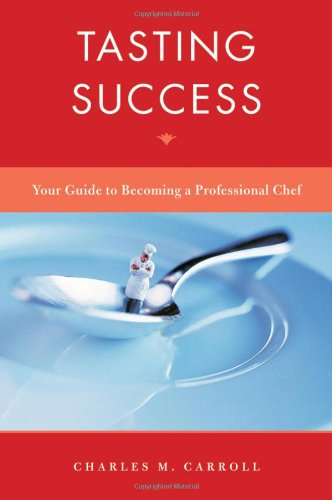 Tasting Success Your Guide to Becoming a Professional Chef  2011 (Guide (Instructor's)) edition cover