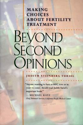 Beyond Second Opinions Making Choices about Fertility Treatment  1998 9780520208544 Front Cover