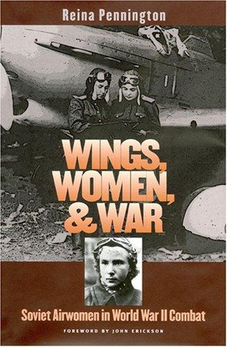 Wings, Women, and War Soviet Airwomen in World War II Combat  2001 edition cover