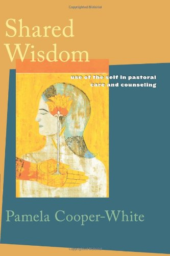 Shared Wisdom Use of the Self in Pastoral Care and Counseling  2003 edition cover