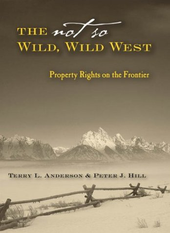 Not So Wild, Wild West Property Rights on the Frontier  2004 edition cover