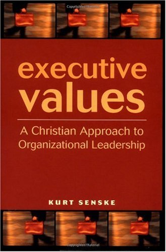 Executive Values A Christian Approach to Organizational Leadership  2003 9780806645544 Front Cover