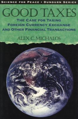 Good Taxes The Case for Taxing Foreign Currency Exchange and Other Financial Transactions  1997 9780888669544 Front Cover