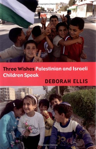 Three Wishes Palestinian and Israeli Children Speak  2004 9780888995544 Front Cover