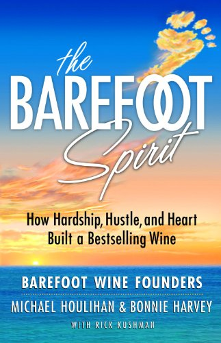 Barefoot Spirit How Hardship, Hustle, and Heart Built a Bestselling Wine  2013 9780988224544 Front Cover
