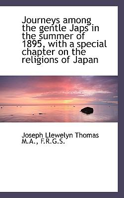 Journeys among the Gentle Japs in the Summer of 1895, with a Special Chapter on the Religions of Jap  N/A 9781116655544 Front Cover