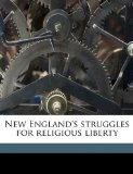 New England's Struggles for Religious Liberty N/A edition cover