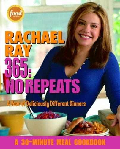 Rachael Ray 365 No Repeats - A Year of Deliciously Different Dinners  2005 9781400082544 Front Cover